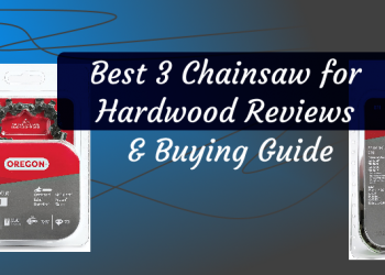 Best 3 Chainsaw for Hardwood Reviews & Buying Guide