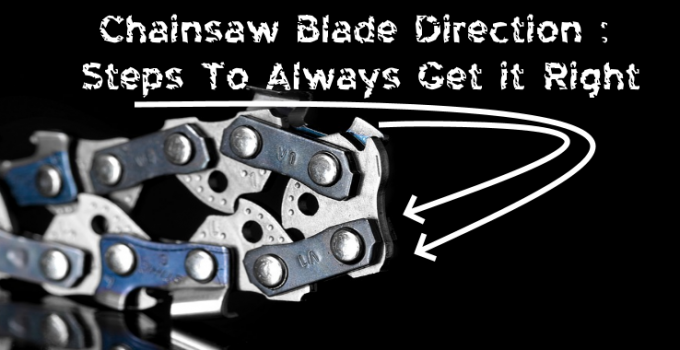 Chainsaw Blade Direction : Steps To Always Get it Right 68