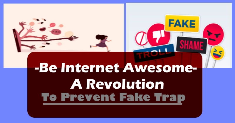 Be Internet Awesome- A Revolution To Prevent Fake Trap