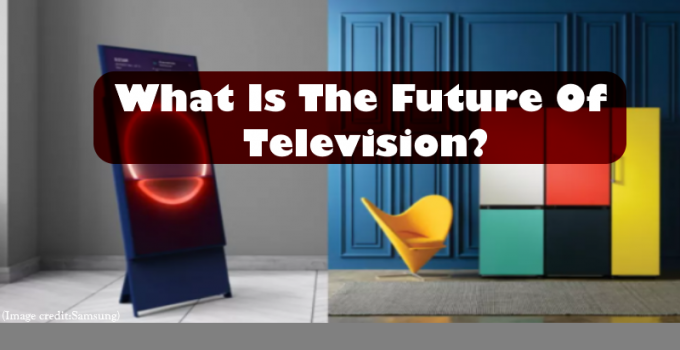 What Is The Future Of Television? 4