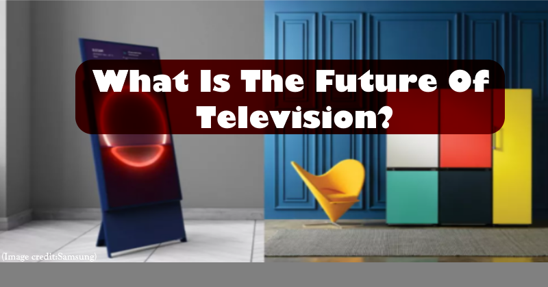 What Is The Future Of Television? 1